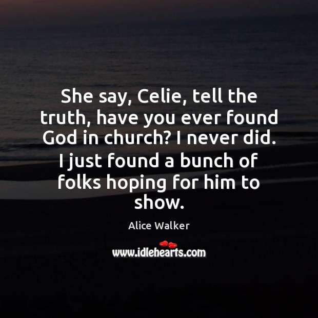 Image, She say, Celie, tell the truth, have you ever found God in