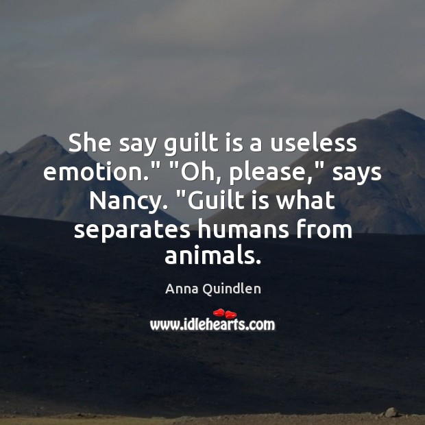 "She say guilt is a useless emotion."" ""Oh, please,"" says Nancy. ""Guilt Image"