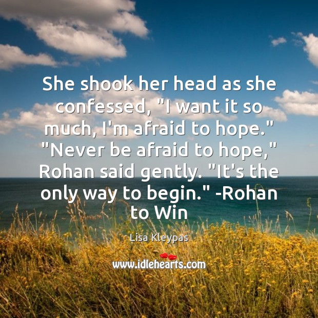 """She shook her head as she confessed, """"I want it so much, Never Be Afraid Quotes Image"""