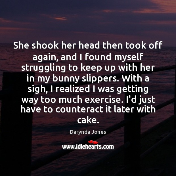 She shook her head then took off again, and I found myself Darynda Jones Picture Quote