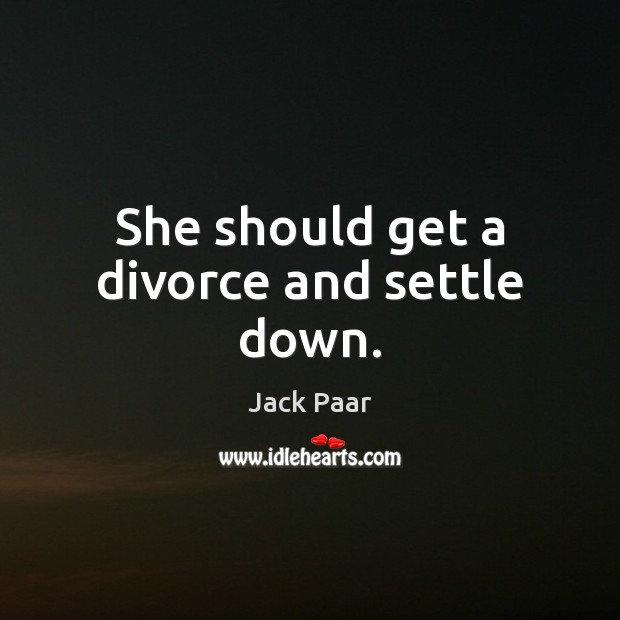 She should get a divorce and settle down. Divorce Quotes Image