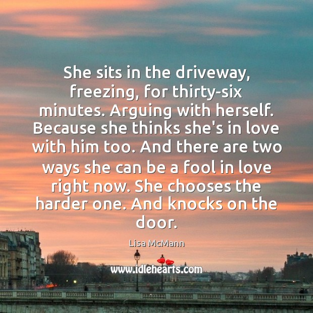 She sits in the driveway, freezing, for thirty-six minutes. Arguing with herself. Lisa McMann Picture Quote