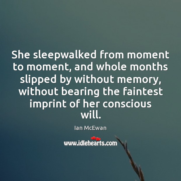 She sleepwalked from moment to moment, and whole months slipped by without Image