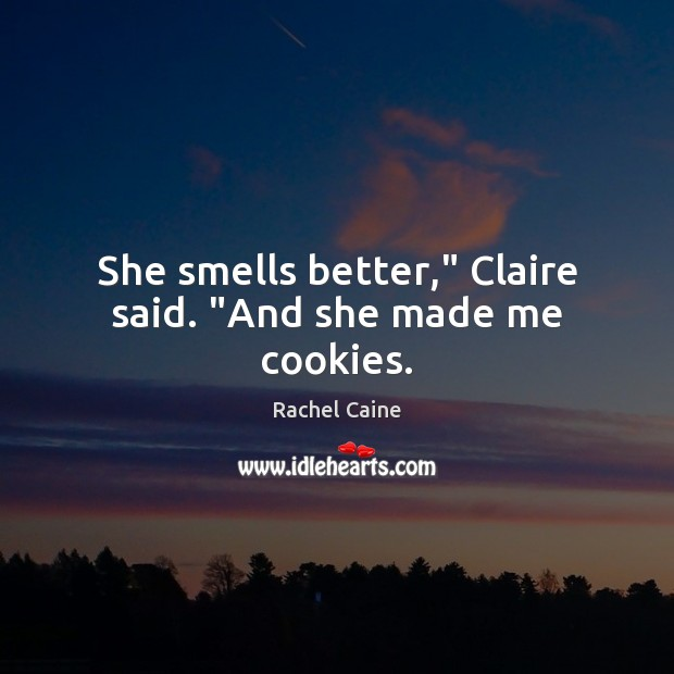 """She smells better,"""" Claire said. """"And she made me cookies. Image"""