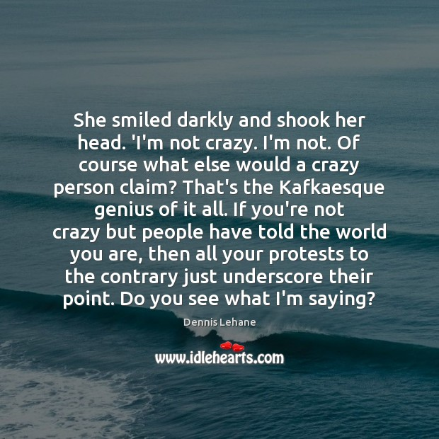 She smiled darkly and shook her head. 'I'm not crazy. I'm not. Image