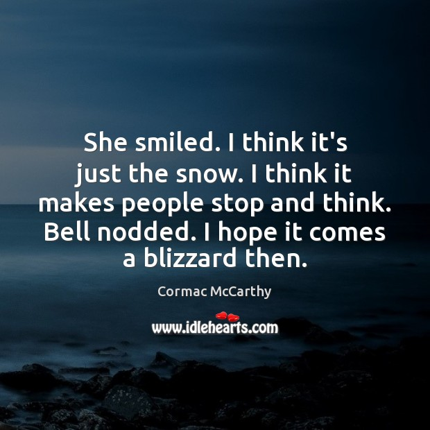 Image, She smiled. I think it's just the snow. I think it makes