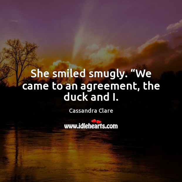 """She smiled smugly. """"We came to an agreement, the duck and I. Image"""