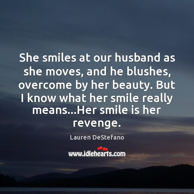 She smiles at our husband as she moves, and he blushes, overcome Smile Quotes Image