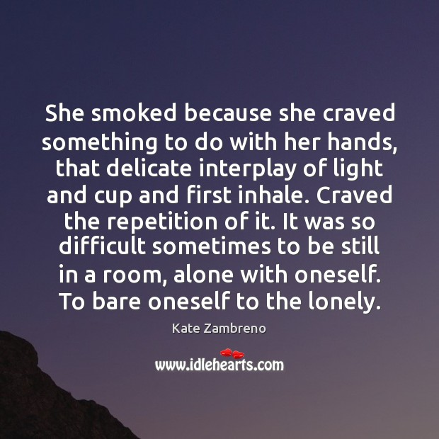 She smoked because she craved something to do with her hands, that Lonely Quotes Image