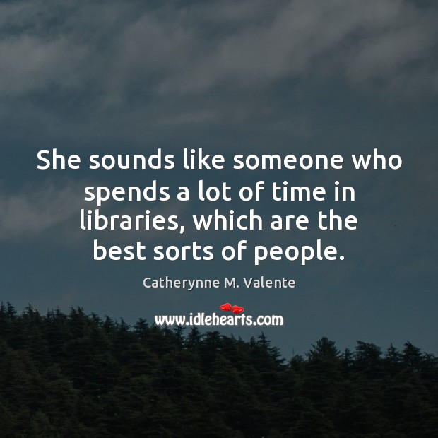 Image, She sounds like someone who spends a lot of time in libraries,