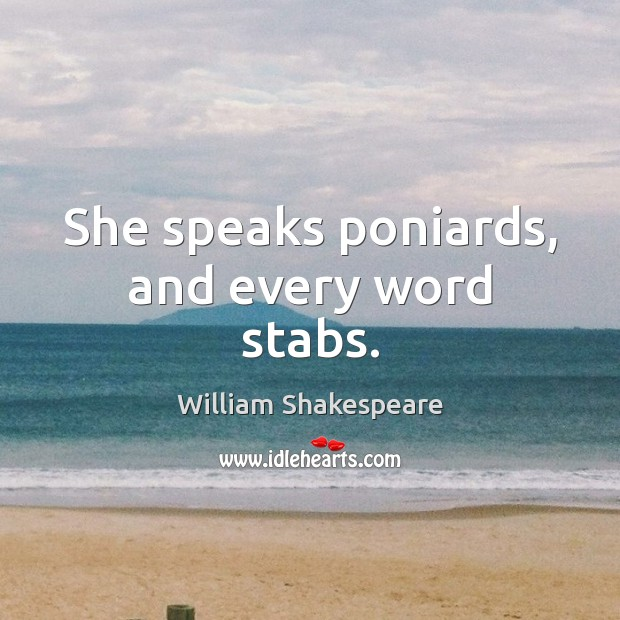 Image, She speaks poniards, and every word stabs.