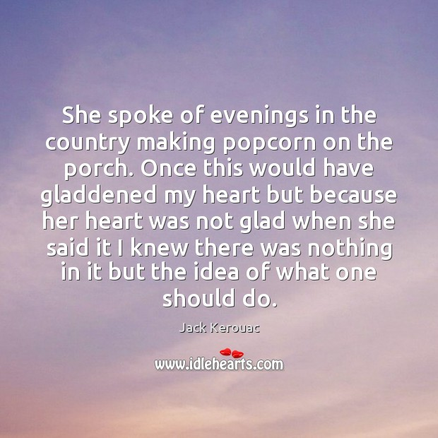 Image, She spoke of evenings in the country making popcorn on the porch.