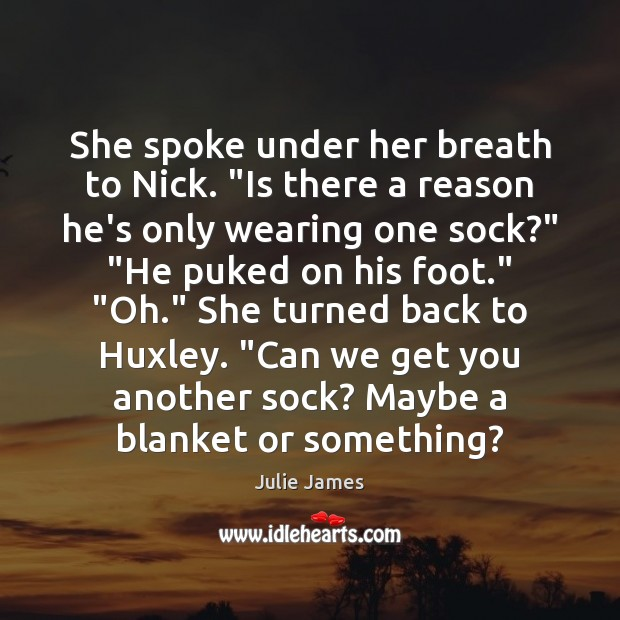 """She spoke under her breath to Nick. """"Is there a reason he's Image"""