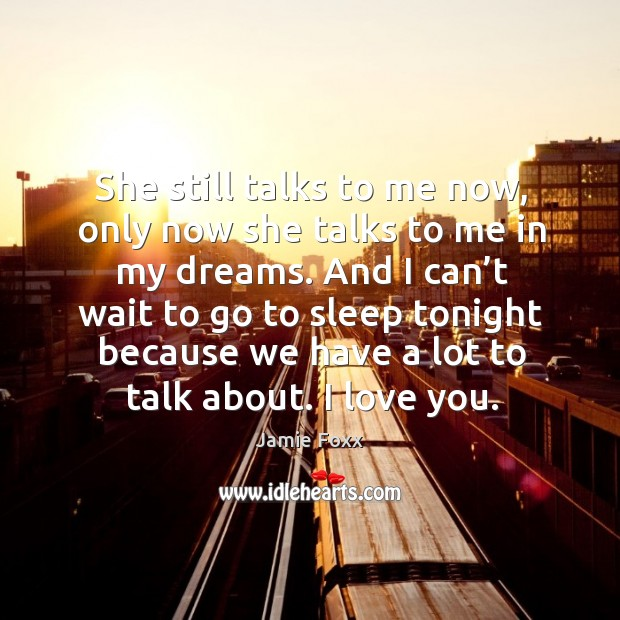 She still talks to me now, only now she talks to me in my dreams. Jamie Foxx Picture Quote