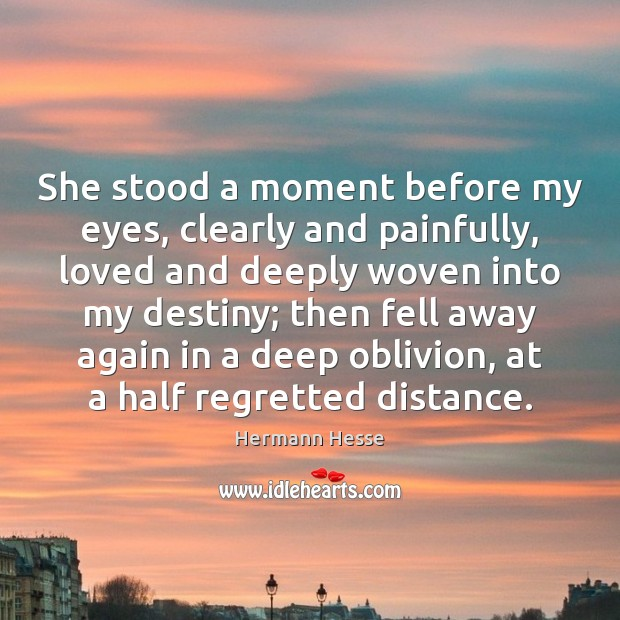 She stood a moment before my eyes, clearly and painfully, loved and Image