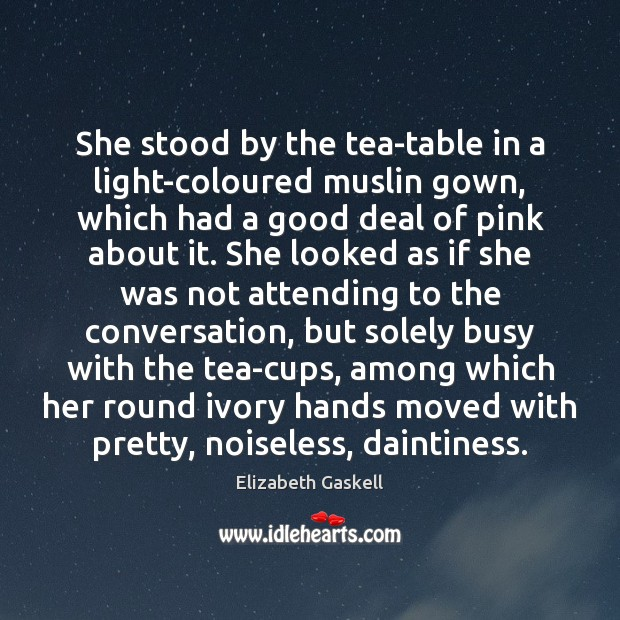 She stood by the tea-table in a light-coloured muslin gown, which had Image