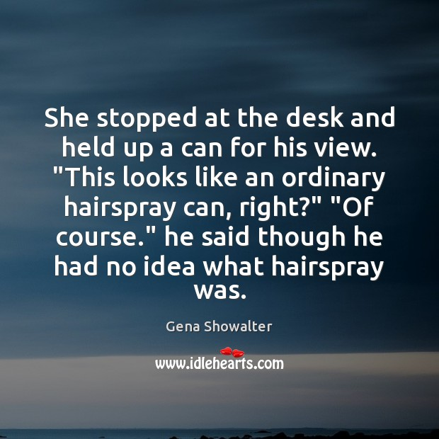 Gena Showalter Picture Quote image saying: She stopped at the desk and held up a can for his
