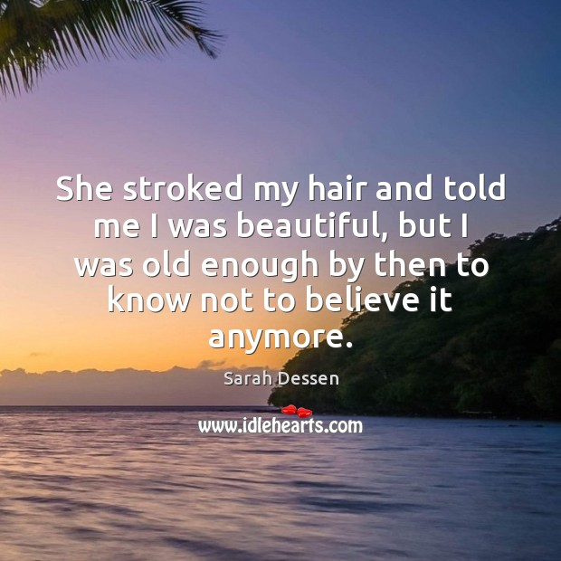 She stroked my hair and told me I was beautiful, but I Image
