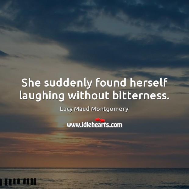 She suddenly found herself laughing without bitterness. Image