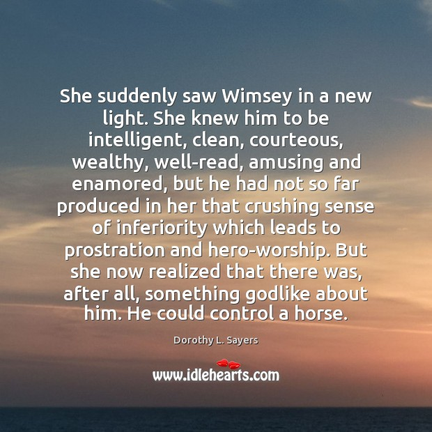 Image, She suddenly saw Wimsey in a new light. She knew him to