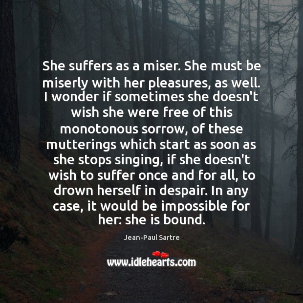 She suffers as a miser. She must be miserly with her pleasures, Image
