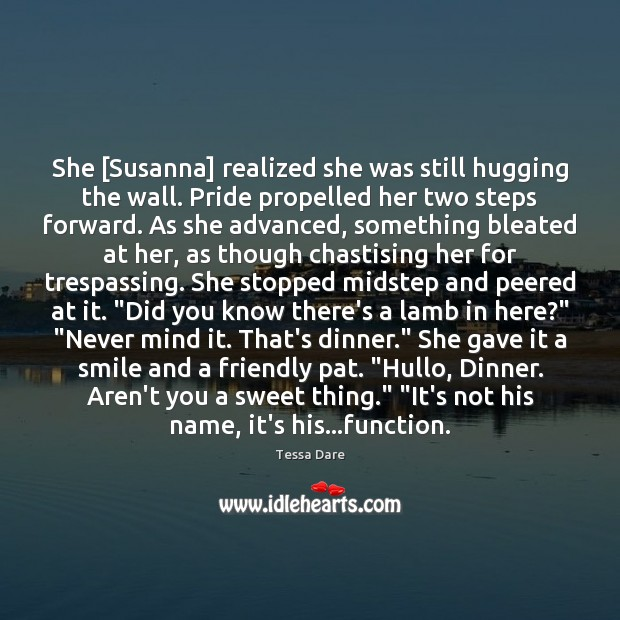 She [Susanna] realized she was still hugging the wall. Pride propelled her Image