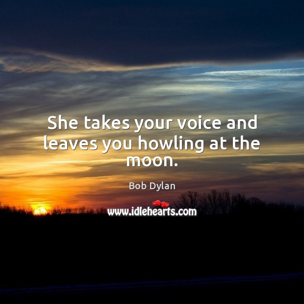 Image, She takes your voice and leaves you howling at the moon.