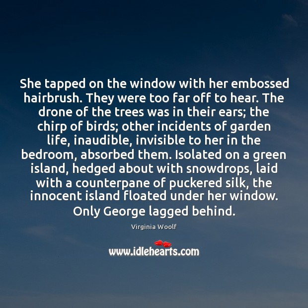 She tapped on the window with her embossed hairbrush. They were too Virginia Woolf Picture Quote