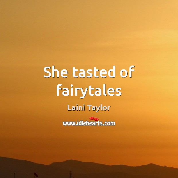 She tasted of fairytales Laini Taylor Picture Quote