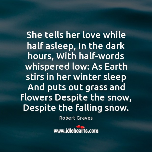 She tells her love while half asleep, In the dark hours, With Robert Graves Picture Quote