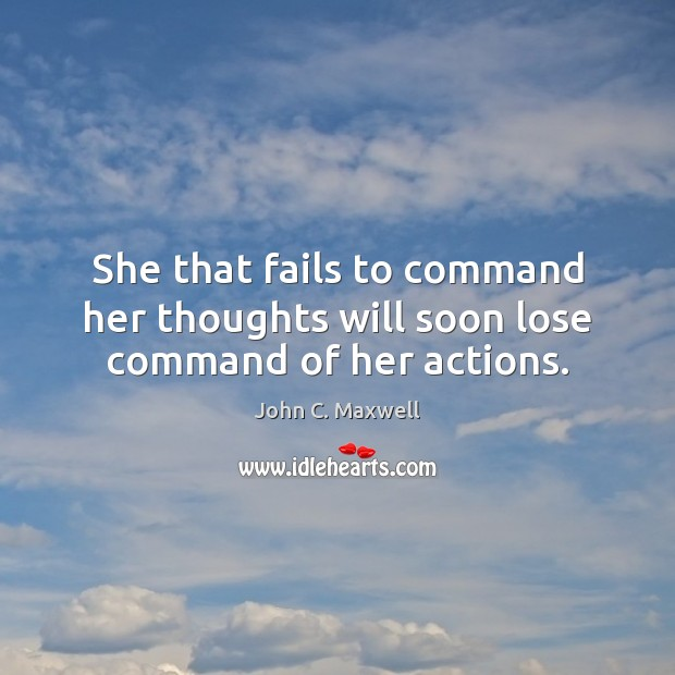 Image about She that fails to command her thoughts will soon lose command of her actions.