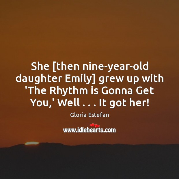 She [then nine-year-old daughter Emily] grew up with 'The Rhythm is Gonna Image