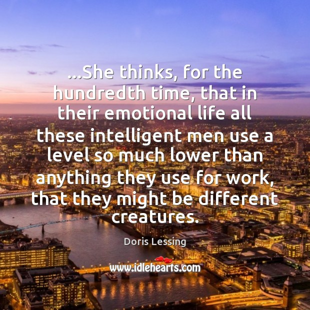 …She thinks, for the hundredth time, that in their emotional life all Doris Lessing Picture Quote