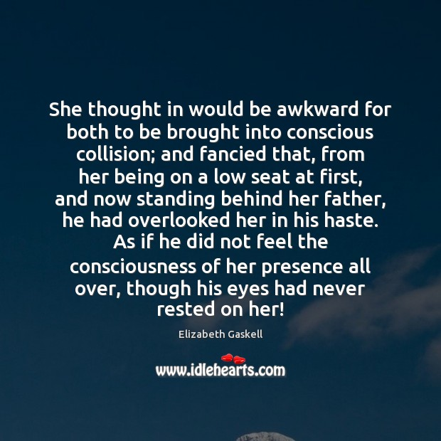 She thought in would be awkward for both to be brought into Elizabeth Gaskell Picture Quote