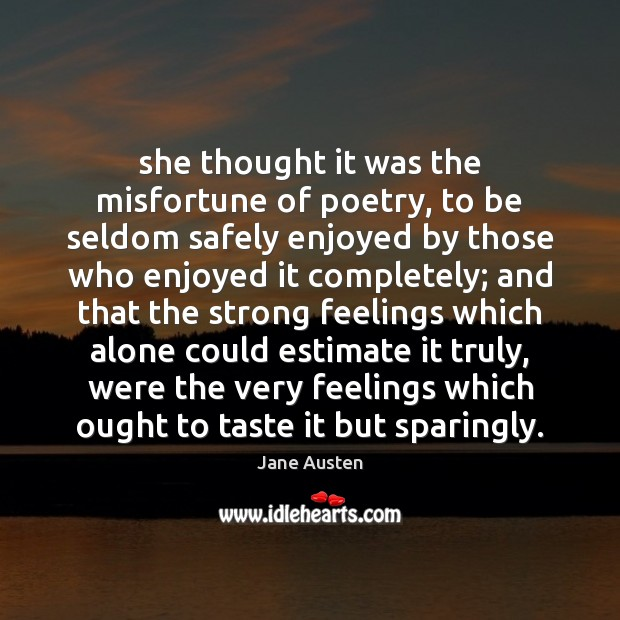 Image, She thought it was the misfortune of poetry, to be seldom safely