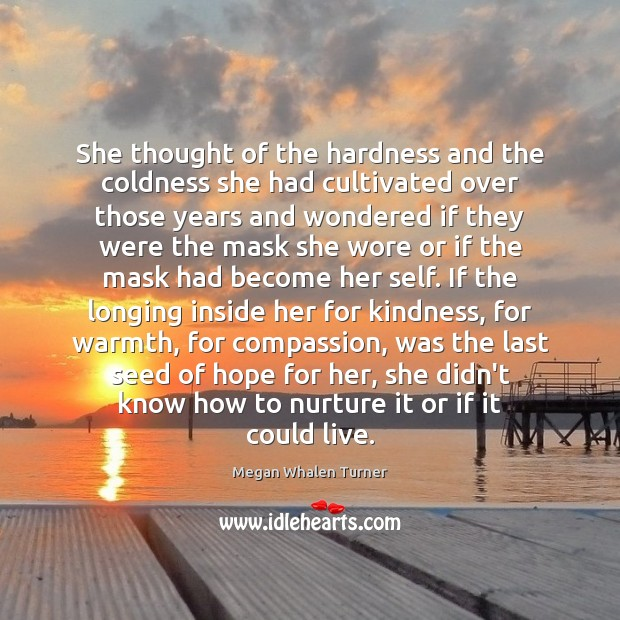 She thought of the hardness and the coldness she had cultivated over Image