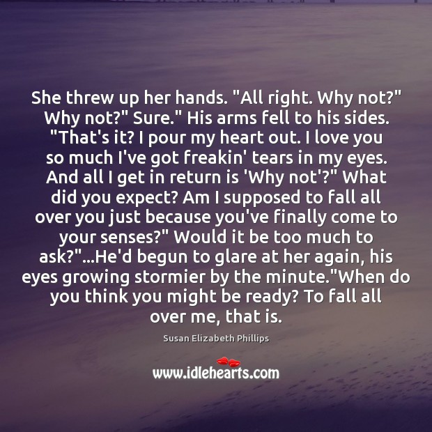 "She threw up her hands. ""All right. Why not?"" Why not?"" Sure."" Love You So Much Quotes Image"