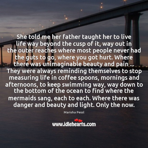 She told me her father taught her to live life way beyond Image