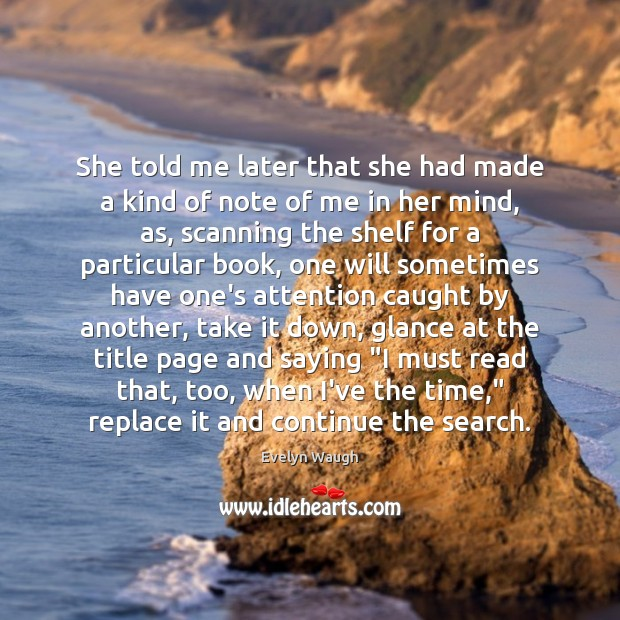 She told me later that she had made a kind of note Evelyn Waugh Picture Quote