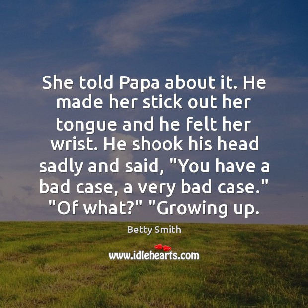 She told Papa about it. He made her stick out her tongue Betty Smith Picture Quote