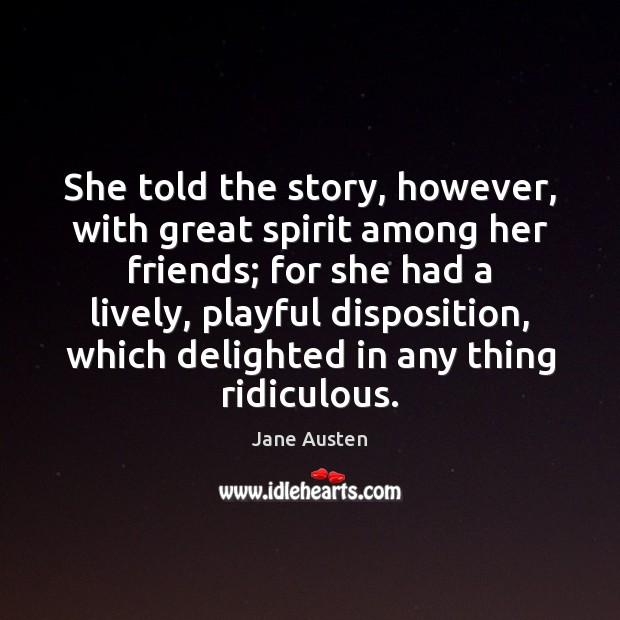 She told the story, however, with great spirit among her friends; for Image
