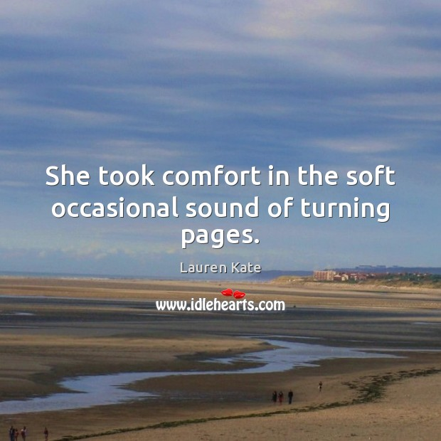 She took comfort in the soft occasional sound of turning pages. Image
