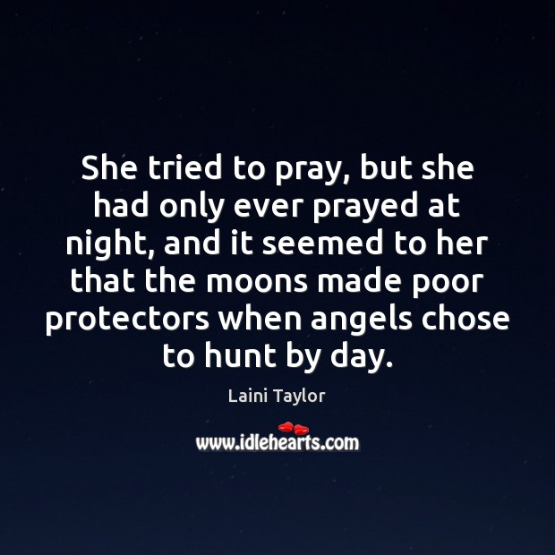 She tried to pray, but she had only ever prayed at night, Laini Taylor Picture Quote
