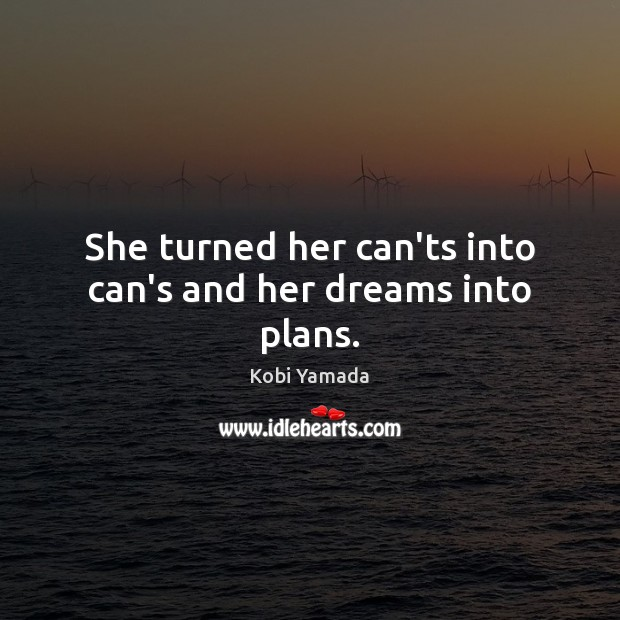 She turned her can'ts into can's and her dreams into plans. Image