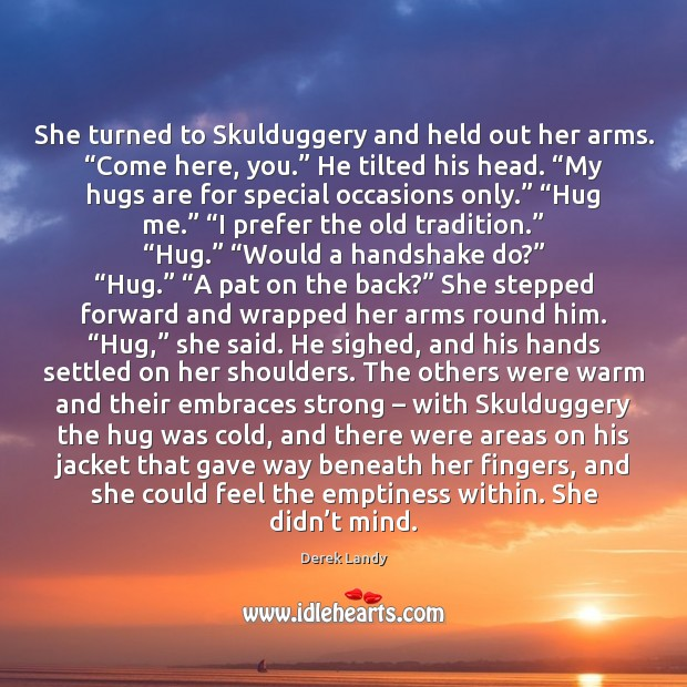 "Image, She turned to Skulduggery and held out her arms. ""Come here, you."""