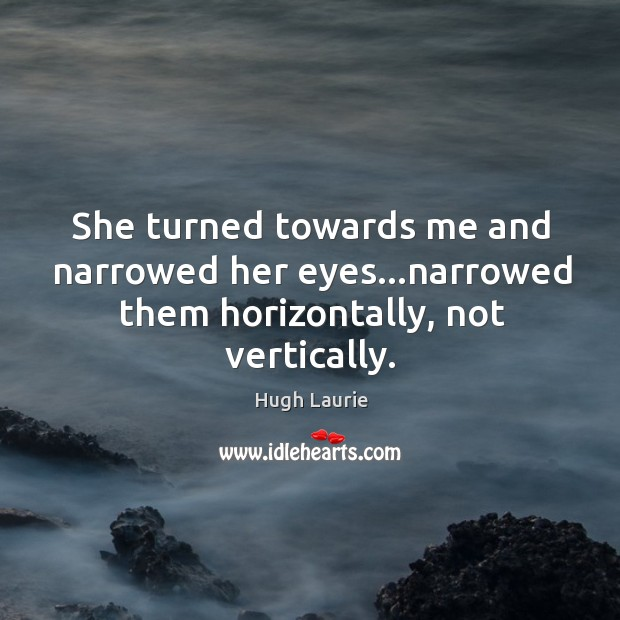 Image, She turned towards me and narrowed her eyes…narrowed them horizontally, not vertically.