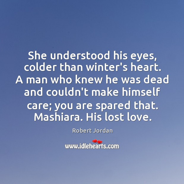 She understood his eyes, colder than winter's heart. A man who knew Lost Love Quotes Image