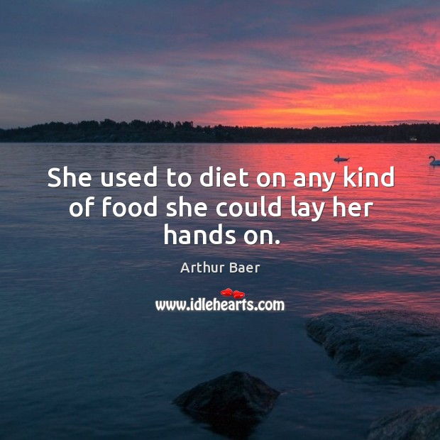 Image, She used to diet on any kind of food she could lay her hands on.