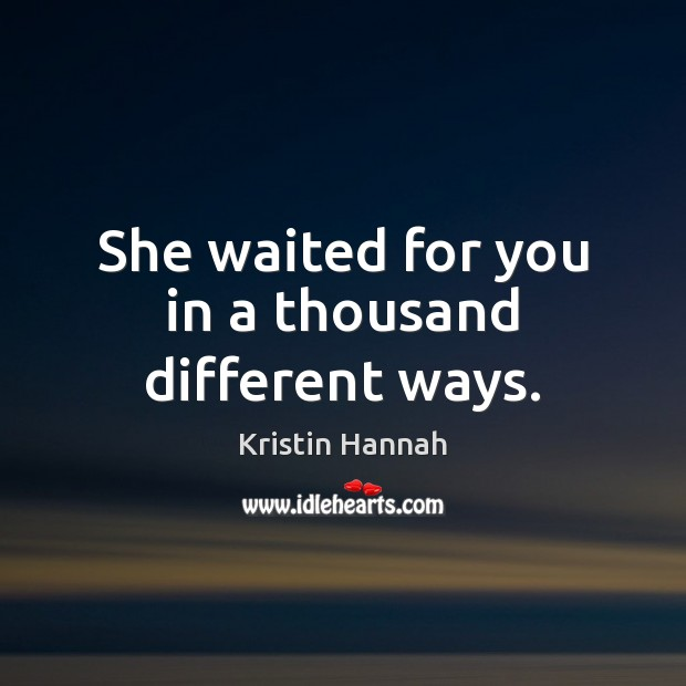 She waited for you in a thousand different ways. Image