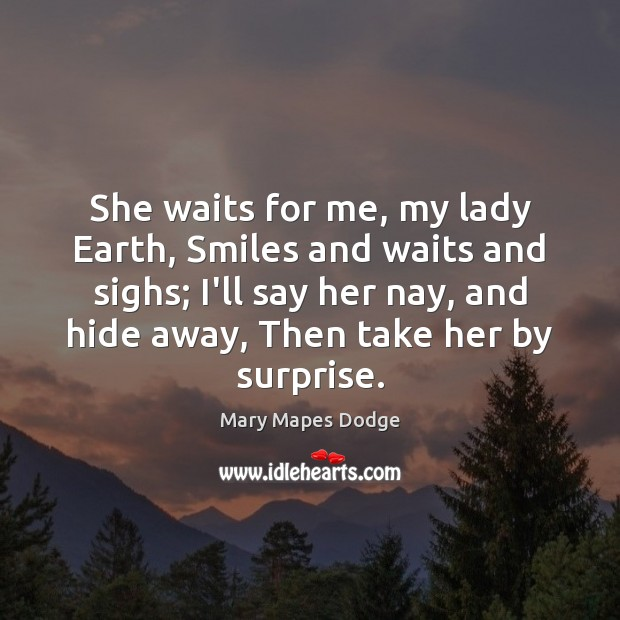 She waits for me, my lady Earth, Smiles and waits and sighs; Image